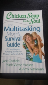 Chicken Soup for the Soul Multitasking Mom's Survival Guide