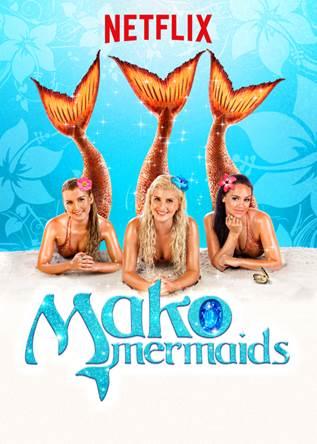 Mako Mermaids Season 3 Exclusively On Netflix Ca